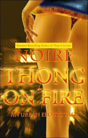 Thong on Fire: An Urban Erotic Tale book written by Noire