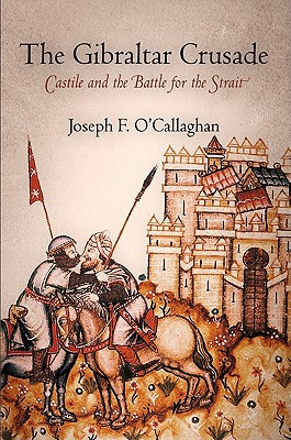 The Gibraltar Crusade: Castile and the Battle for the Strait book written by O'Callaghan, Joseph F.