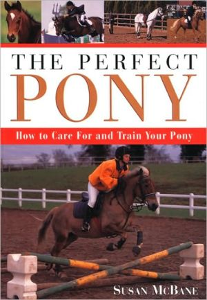 The Perfect Pony : How to Care for and Train Your Pony book written by Susan McBane