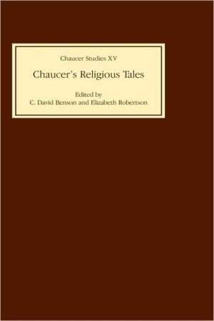 Chaucer's Religious Tales book written by Elizabeth David Benson