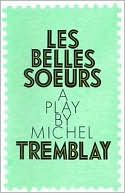 Les Belles Soeurs (The Sisters-in-Law) book written by Michel Tremblay