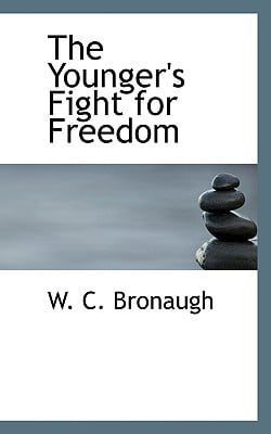 The Younger's Fight for Freedom book written by Bronaugh, W. C.