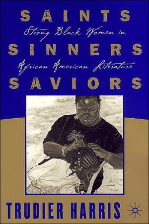 Saints,Sinners,Saviors: Strong Black Women in African American Literature book written by Trudier Harris