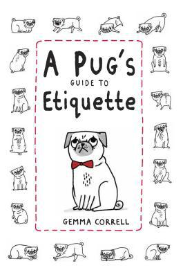 A Pug's Guide to Etiquette book written by Correll, Gemma