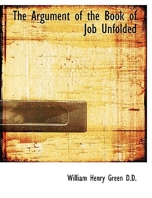 The Argument of the Book of Job Unfolded book written by Green, William Henry