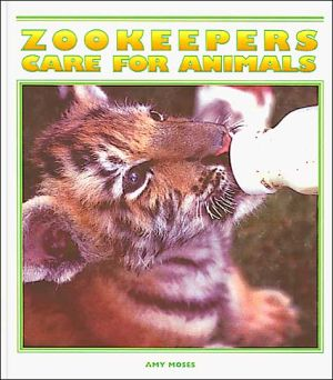 Zookeepers Care for Animals book written by Amy Moses