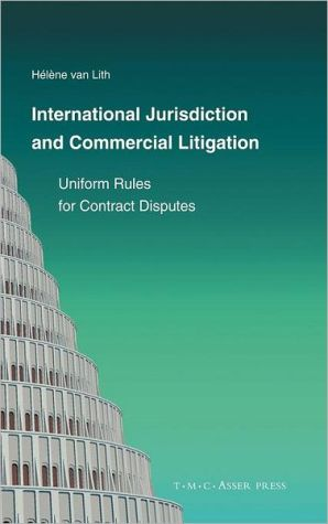 International Jurisdiction and Commercial Litigation: Uniform Rules for Contract Disputes book written by Helene van Lith