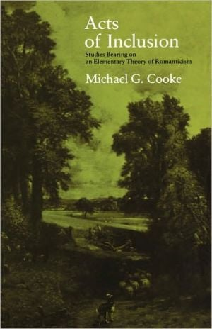 Acts of Inclusion: Studies Bearing on an Elementary Theory of Romanticism book written by Michael G. Cooke