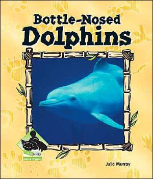 Bottle-Nosed Dolphins book written by Julie Murray