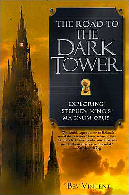 The Road to the Dark Tower: Exploring Stephen King's Magnum Opus book written by Bev Vincent