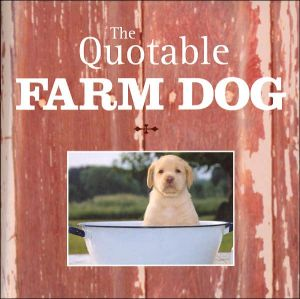 The Quotable Farm Dog book written by Motorbooks International Staff, Norvia Behling