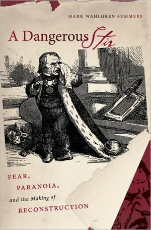 A Dangerous Stir: Fear, Paranoia, and the Making of Reconstruction book written by Mark Wahlgren Summers