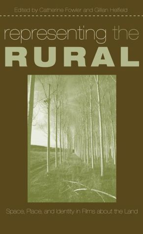 Representing the Rural: Space, Place, and Identity in Films about the Land book written by Catherine Fowler