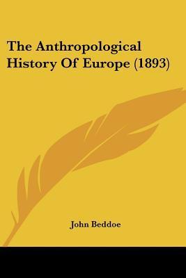 The Anthropological History Of Europe (1893) written by John Beddoe