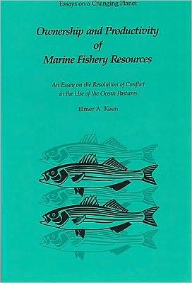 Ownership and Productivity of Marine Fishery Resources: An Essay on the Resolution of Conflict in the Use of the Ocean Pastures book written by Elmer A. Keen