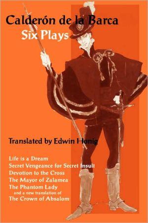 Six Plays book written by Pedro Calderon de la Barca