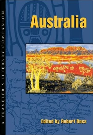 Australia: A Traveler's Literary Companion, Vol. 6 book written by Robert Ross