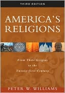 America's Religions: From Their Origins to the Twenty-first Century book written by Peter W. Williams