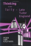 Thinking of the Laity in Late Tudor England book written by Peter Iver Kaufman