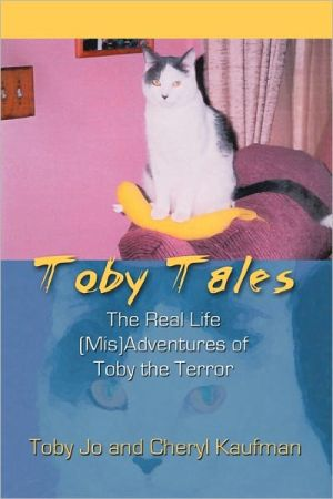 Toby Tales: The Real Life Adventures of Toby the Terror book written by Toby Jo Kaufman