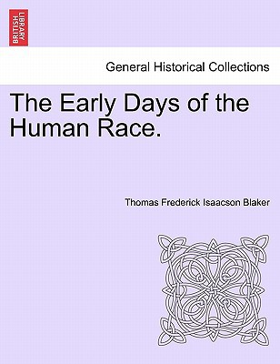 The Early Days of the Human Race. book written by Thomas Frederick Isaacson Blaker , Blaker, Thomas Frederick Isaacson