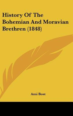 History Of The Bohemian And Moravian Brethren (1848) written by Ami Bost