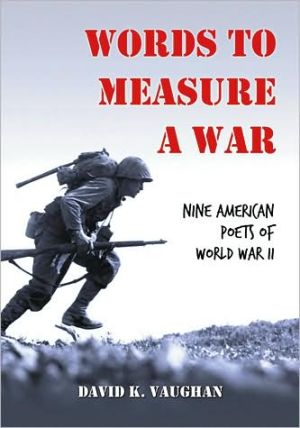 Words to Measure a War: Nine American Poets of World War II book written by David K. Vaughan