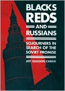 Blacks, Reds, and Russians: Sojourners in Search of the Soviet Promise book written by Joy G. Carew