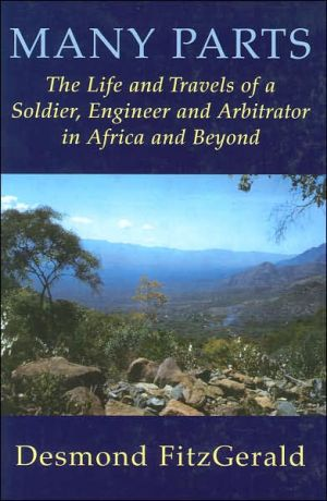Many Parts: The Life and Travels of a Soldier, Engineer and Arbitrator in Africa and Beyond book written by Desmond FitzGerald