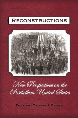 Reconstructions: New Perspectives on Postbellum America book written by Thomas J. Brown