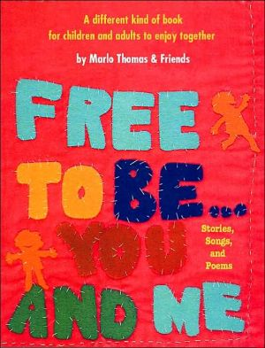 Free to Be ... You and Me: A Different Kind of Book for Children and Adults to Enjoy Together, Vol. 5 written by Marlo Thomas