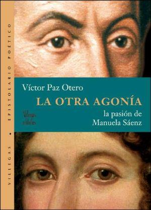 La otra agonia: La pasion de Manuela Saenz book written by Victor Paz Otero
