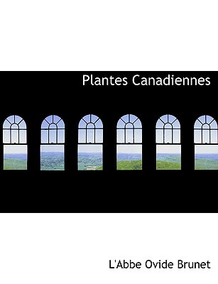 Plantes Canadiennes book written by Brunet, L'Abbe Ovide