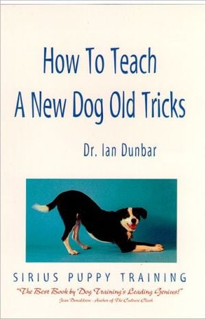 How to Teach a New Dog Old Tricks: Sirius Puppy Training written by Dr. Ian Dunbar