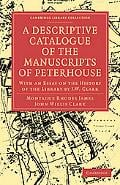 A Descriptive Catalogue of the Manuscripts in the Library of Peterhouse: With an Essay on th... written by Montague Rhodes James, John Will...