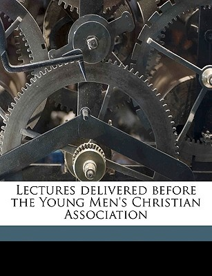Lectures Delivered Before the Young Men's Christian Association book written by Young Men's Christian Association (Great, Men's Christian As