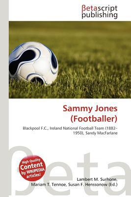 Sammy Jones (Footballer) written by Lambert M. Surhone