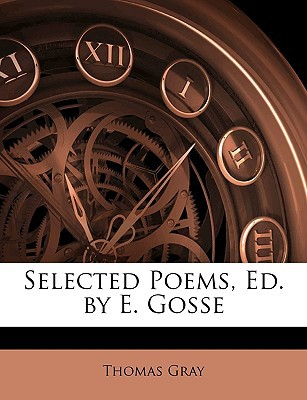 Selected Poems, Ed. by E. Gosse written by Gray, Thomas