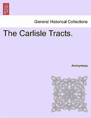 The Carlisle Tracts. written by Anonymous