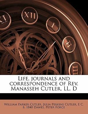 Life, Journals and Correspondence of REV. Manasseh Cutler, LL. D book written by Cutler, William Parker , Cutler, Julia Perkins , Dawes, E. C. B. 1840