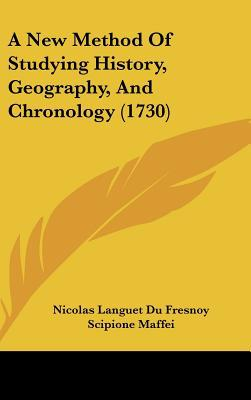 A New Method Of Studying History, Geography, And Chronology (1730) written by Nicolas Languet Du Fresnoy, Scip...