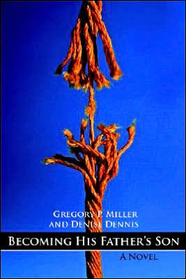 Becoming His Father's Son book written by Gregory P. Miller