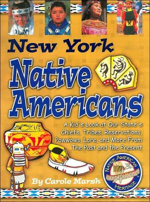 New York Native Americans: A Kid's Look at Our State's Chiefs, Tribes, Reservations, Powwows, Lore, and More from the Past and the Present book written by Carole Marsh