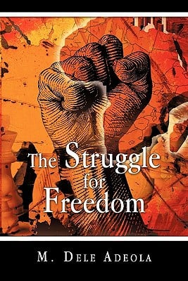 The Struggle for Freedom book written by Adeola, M. Dele