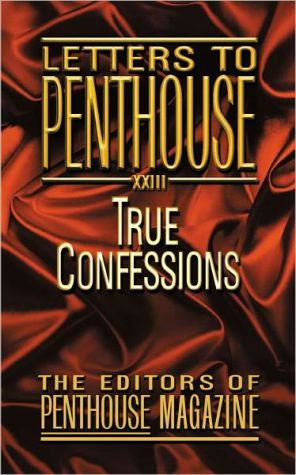 Letters to Penthouse XXIII: True Confessions book written by Penthouse International Staff