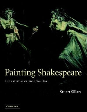 Painting Shakespeare: The Artist as Critic, 1720-1820 book written by Stuart Sillars