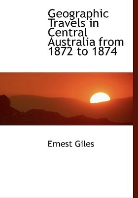 Geographic Travels in Central Australia from 1872 to 1874 book written by Giles, Ernest