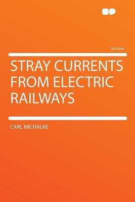 Stray Currents from Electric Railways written by Carl Michalke