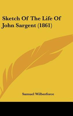 Sketch of the Life of John Sargent (1861) written by Wilberforce, Samuel