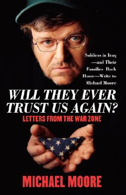 Will They Ever Trust Us Again?: Letters from the War Zone book written by Michael Moore